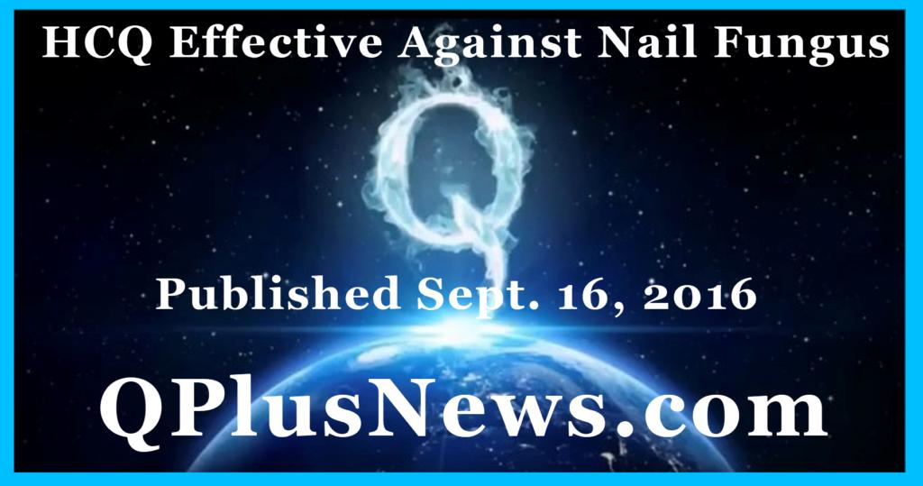 HCQ Works, QPlusNews, Nail Fungus